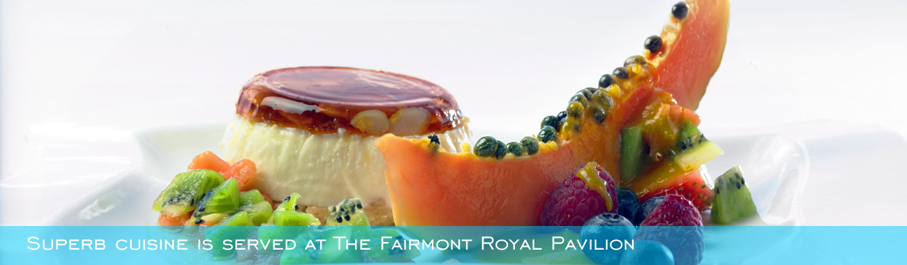 Superb cuisine is served at The Fairmont Royal Pavilion